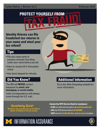 Protect yourself from tax fraud. File early,get W-2 info online, and use direct deposit for refunds. The IRS will NEVER contact taxpayers by phone or social media to demand payment. Initial correspondence will be sent through U.S.Mail.