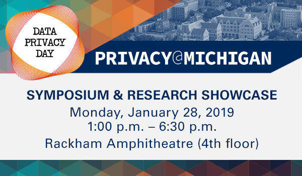 Privacy at Michigan is January 28, 1:00 p.m. to 6:30 p.m. at the Rackham Amphitheater on the fourth floor.